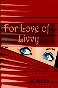 For Love of Livvy by J M Griffin